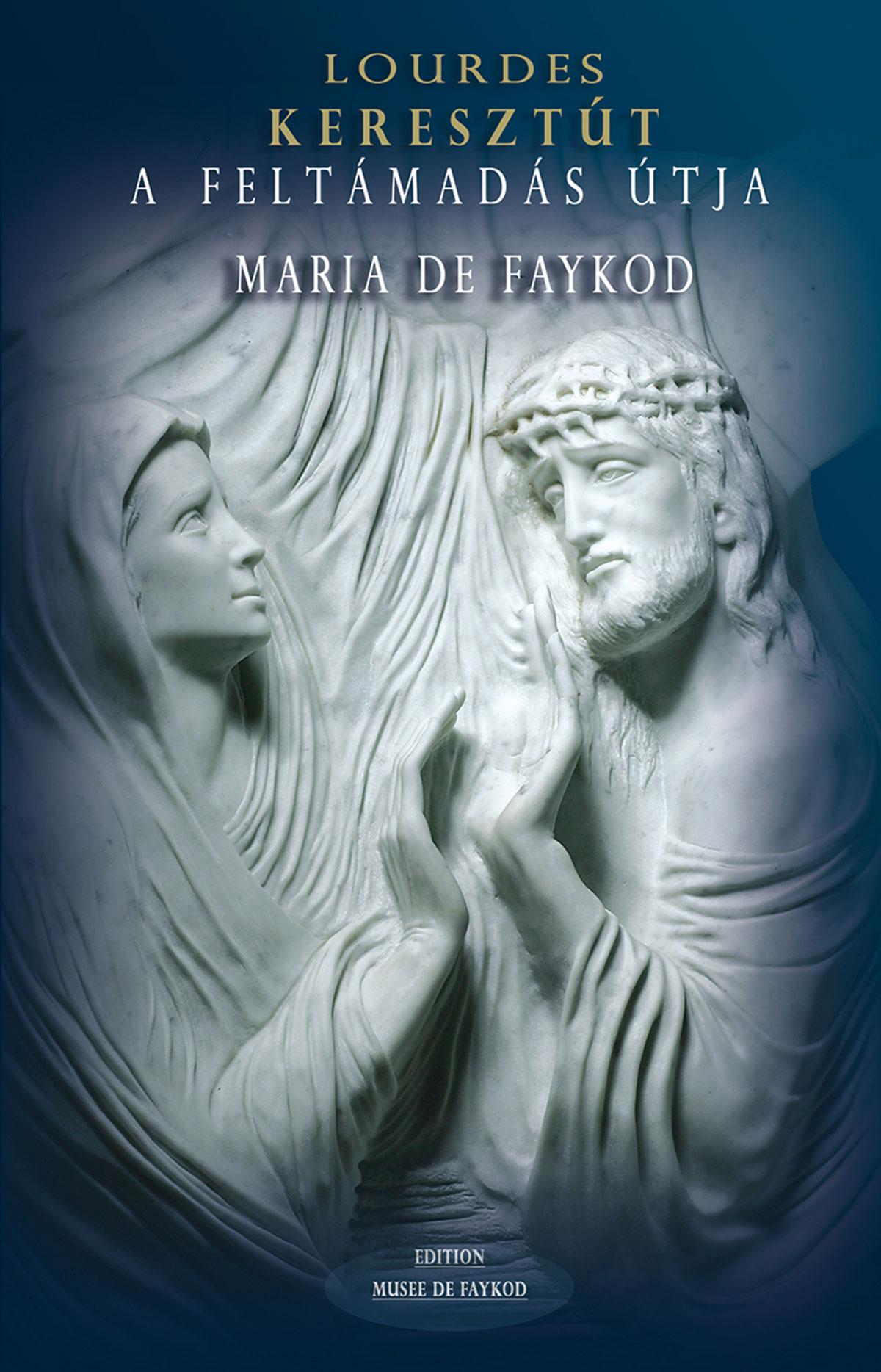 Livret - Lourdes, Keresztùt, A Feltàmadàs Ùtja - Maria de Faykod - Couverture